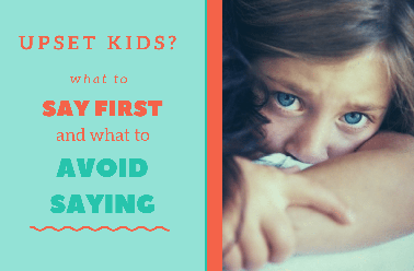 What to say first to upset kids